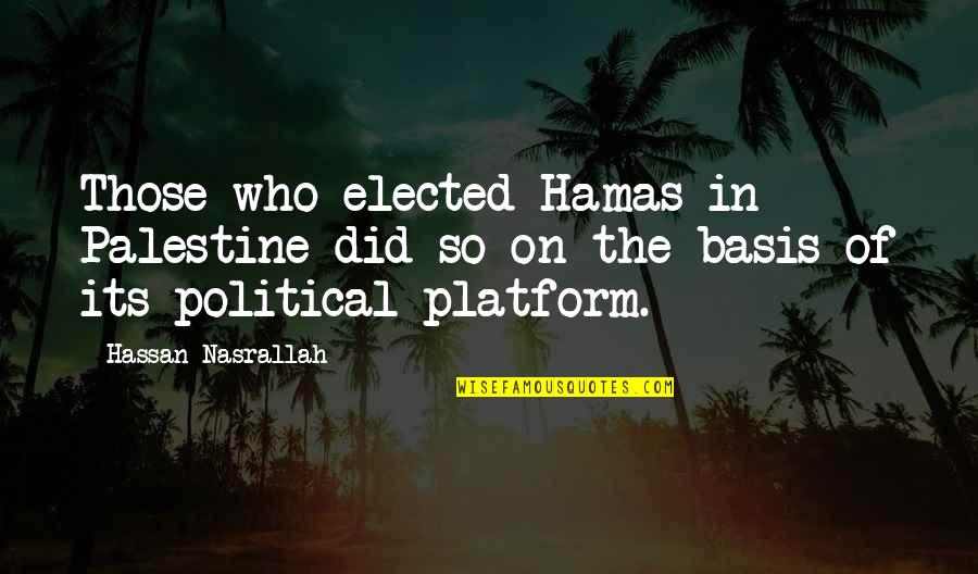 Palestine Quotes By Hassan Nasrallah: Those who elected Hamas in Palestine did so