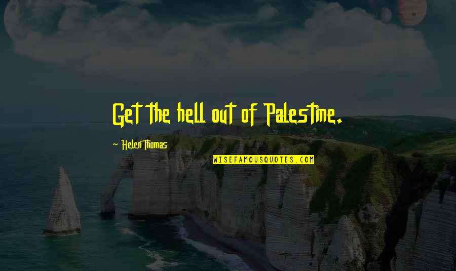 Palestine Quotes By Helen Thomas: Get the hell out of Palestine.