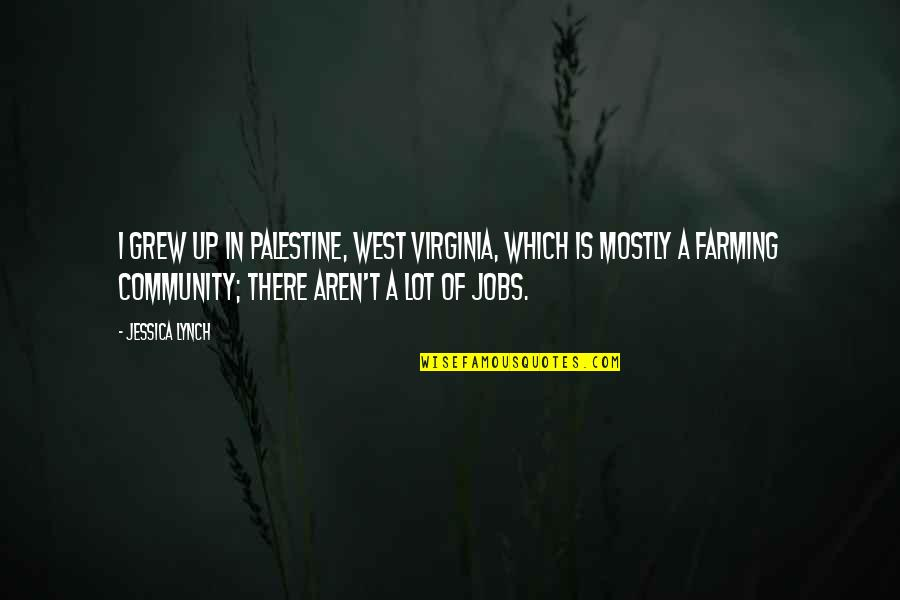 Palestine Quotes By Jessica Lynch: I grew up in Palestine, West Virginia, which