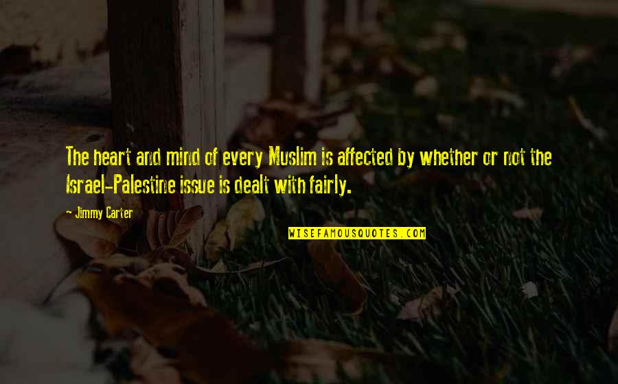 Palestine Quotes By Jimmy Carter: The heart and mind of every Muslim is