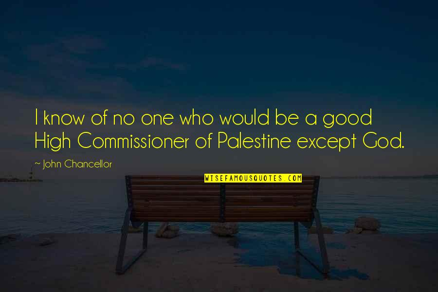 Palestine Quotes By John Chancellor: I know of no one who would be