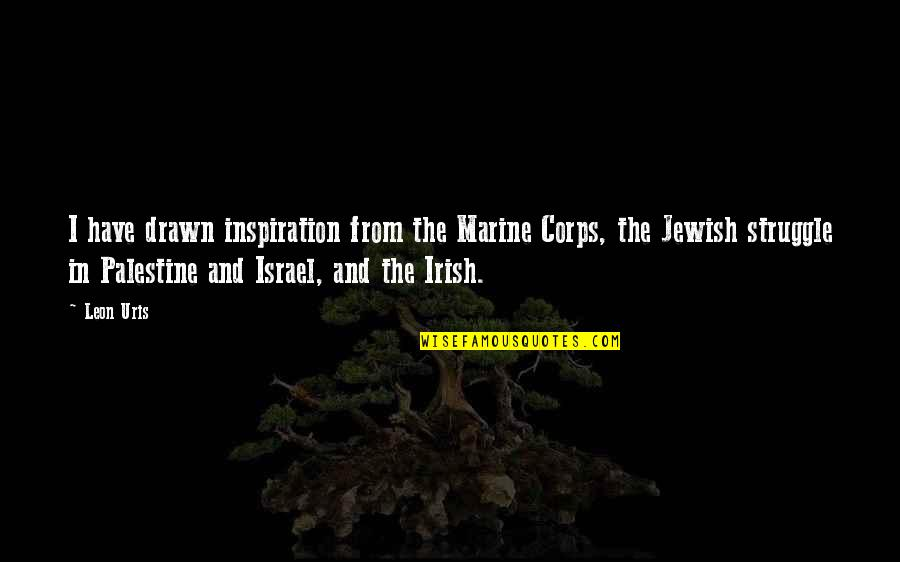 Palestine Quotes By Leon Uris: I have drawn inspiration from the Marine Corps,