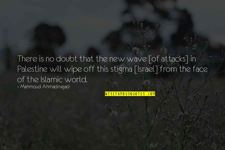Palestine Quotes By Mahmoud Ahmadinejad: There is no doubt that the new wave