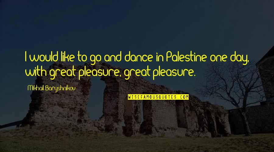 Palestine Quotes By Mikhail Baryshnikov: I would like to go and dance in