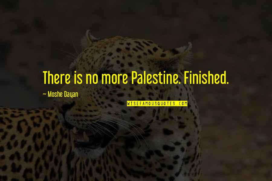 Palestine Quotes By Moshe Dayan: There is no more Palestine. Finished.