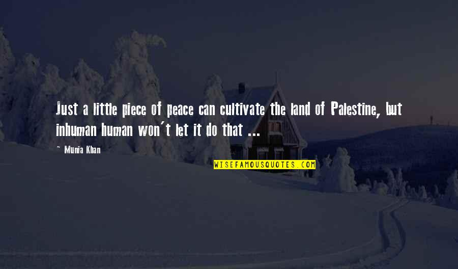 Palestine Quotes By Munia Khan: Just a little piece of peace can cultivate