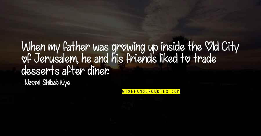 Palestine Quotes By Naomi Shibab Nye: When my father was growing up inside the