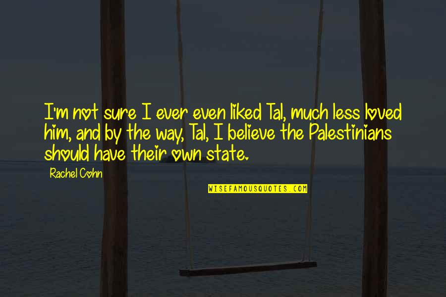 Palestine Quotes By Rachel Cohn: I'm not sure I ever even liked Tal,