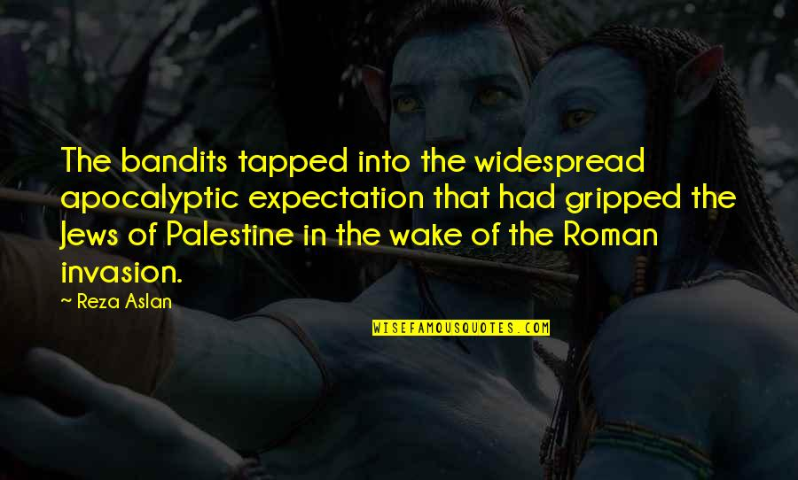 Palestine Quotes By Reza Aslan: The bandits tapped into the widespread apocalyptic expectation