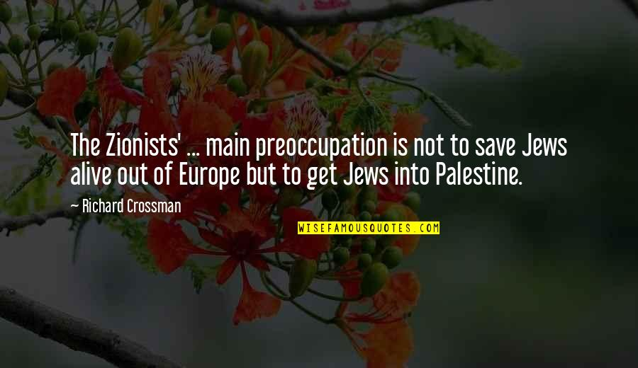 Palestine Quotes By Richard Crossman: The Zionists' ... main preoccupation is not to