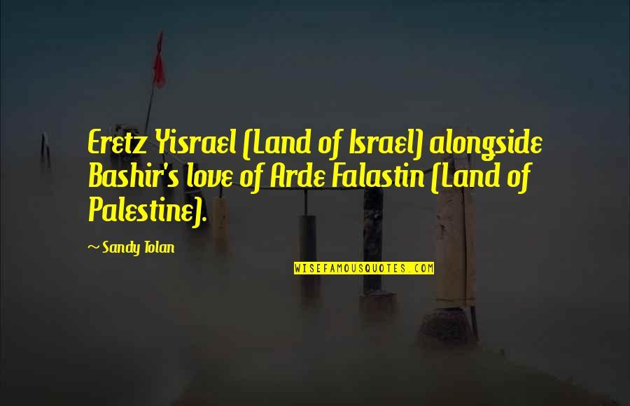 Palestine Quotes By Sandy Tolan: Eretz Yisrael (Land of Israel) alongside Bashir's love