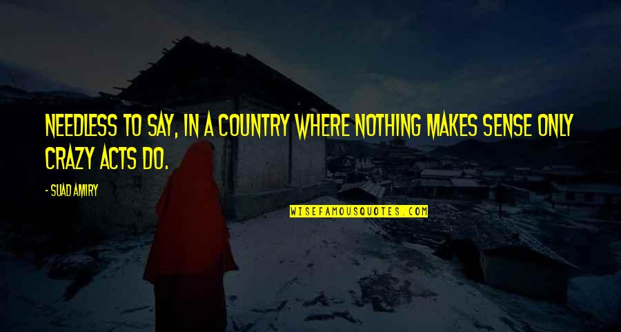 Palestine Quotes By Suad Amiry: Needless to say, in a country where nothing