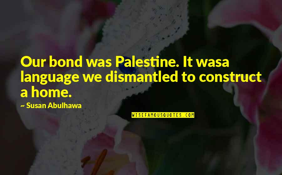 Palestine Quotes By Susan Abulhawa: Our bond was Palestine. It wasa language we