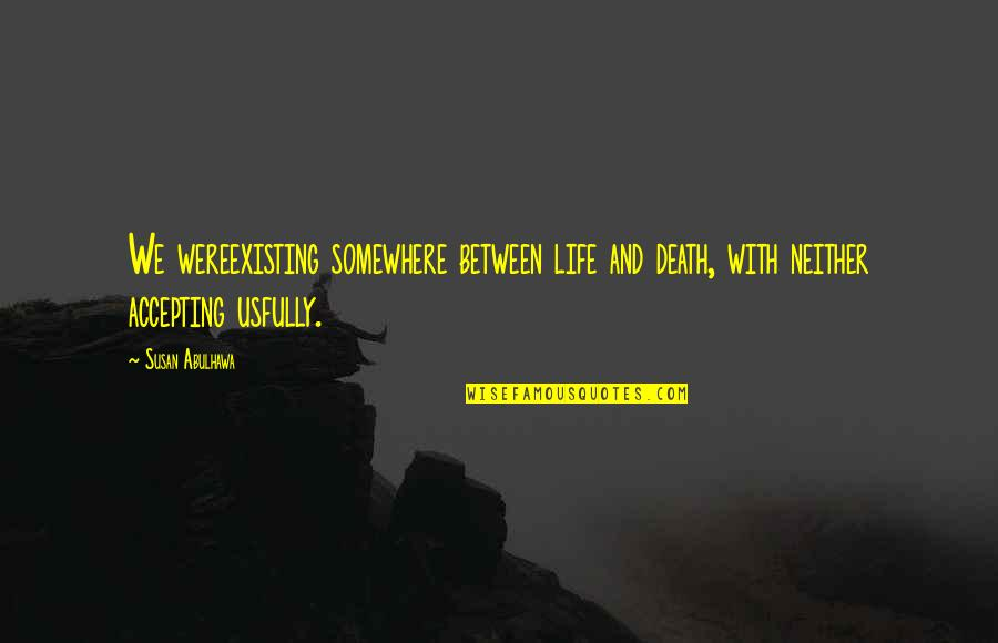 Palestine Quotes By Susan Abulhawa: We wereexisting somewhere between life and death, with