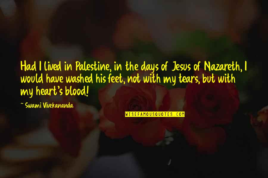 Palestine Quotes By Swami Vivekananda: Had I lived in Palestine, in the days