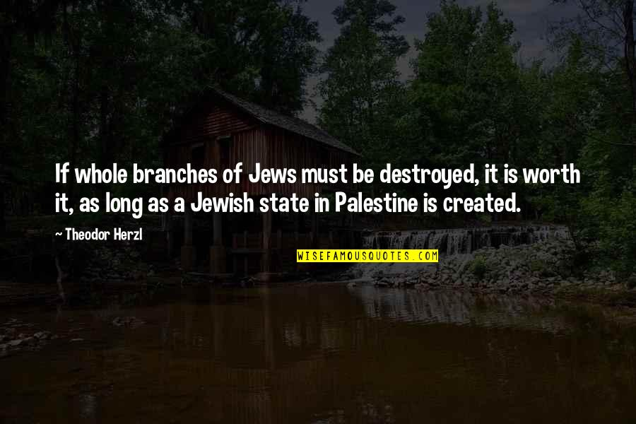 Palestine Quotes By Theodor Herzl: If whole branches of Jews must be destroyed,