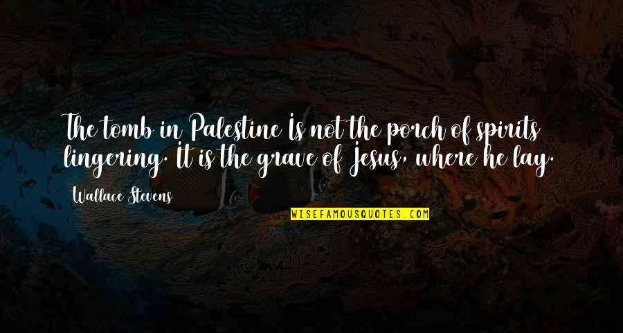 Palestine Quotes By Wallace Stevens: The tomb in Palestine Is not the porch