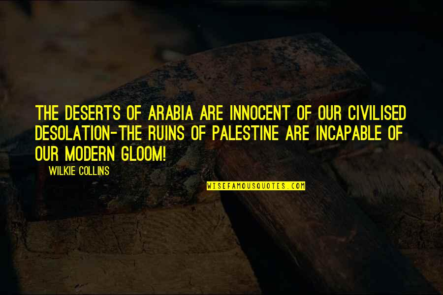 Palestine Quotes By Wilkie Collins: The deserts of Arabia are innocent of our