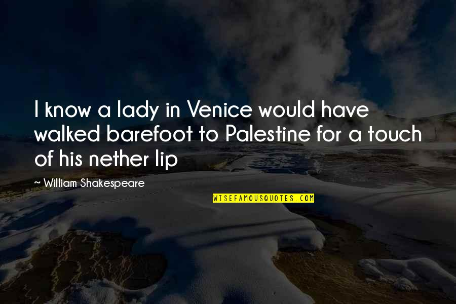 Palestine Quotes By William Shakespeare: I know a lady in Venice would have