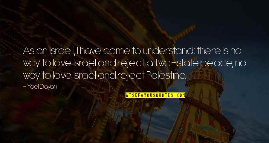 Palestine Quotes By Yael Dayan: As an Israeli, I have come to understand:
