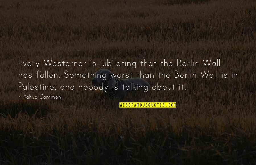 Palestine Quotes By Yahya Jammeh: Every Westerner is jubilating that the Berlin Wall