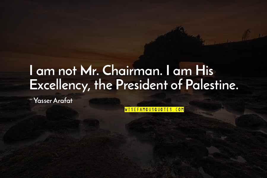 Palestine Quotes By Yasser Arafat: I am not Mr. Chairman. I am His