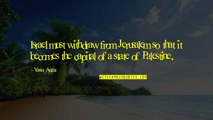 Palestine Quotes By Yasser Arafat: Israel must withdraw from Jerusalem so that it