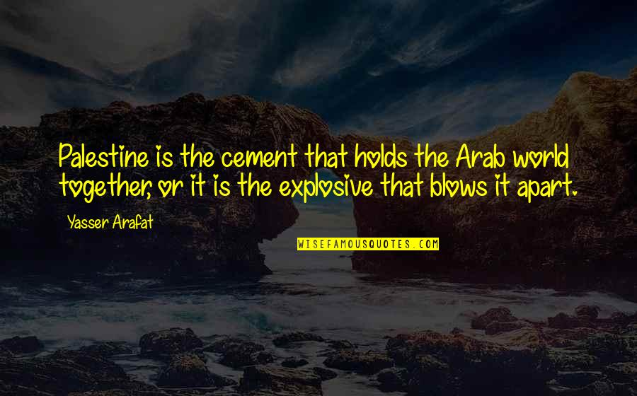 Palestine Quotes By Yasser Arafat: Palestine is the cement that holds the Arab