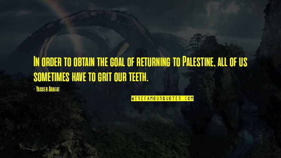 Palestine Quotes By Yasser Arafat: In order to obtain the goal of returning