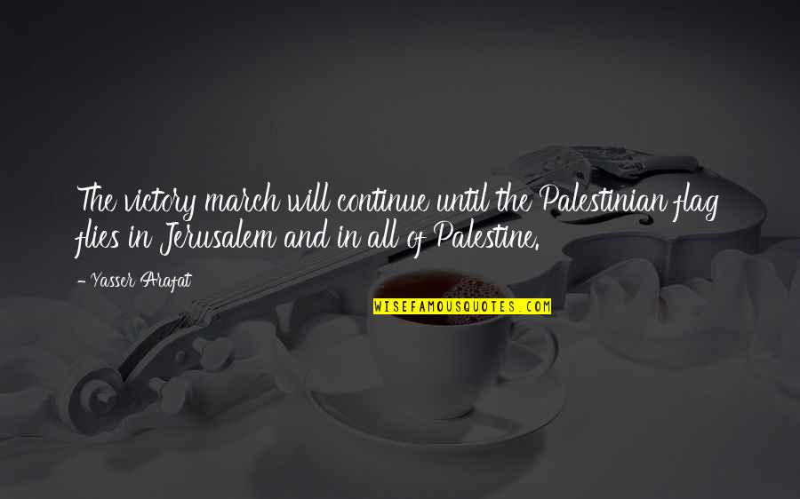 Palestine Quotes By Yasser Arafat: The victory march will continue until the Palestinian