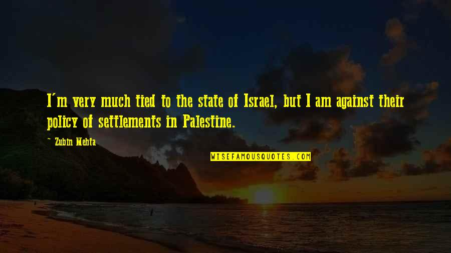 Palestine Quotes By Zubin Mehta: I'm very much tied to the state of