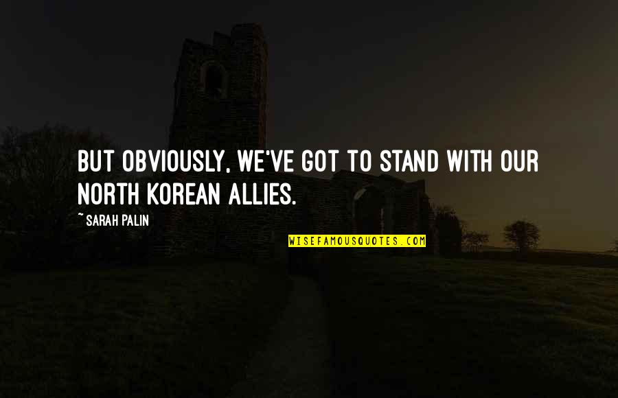 Palinisms Quotes By Sarah Palin: But obviously, we've got to stand with our