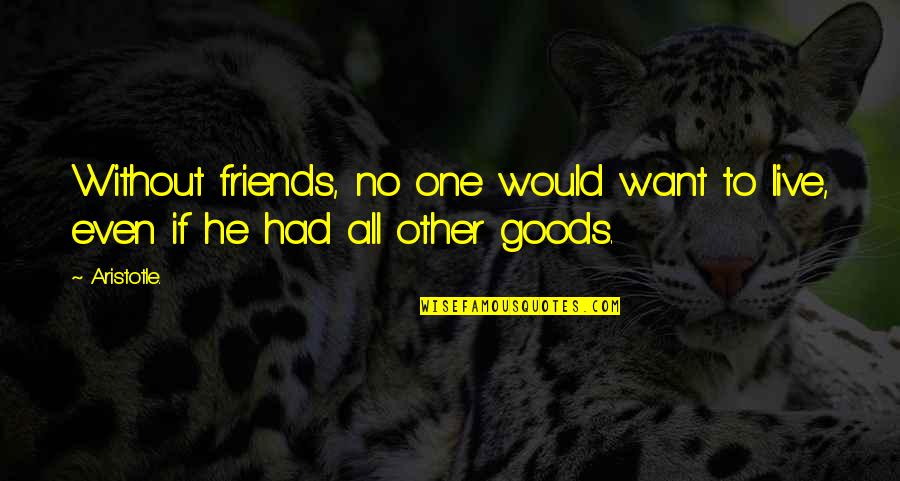 Palm Day Quotes By Aristotle.: Without friends, no one would want to live,