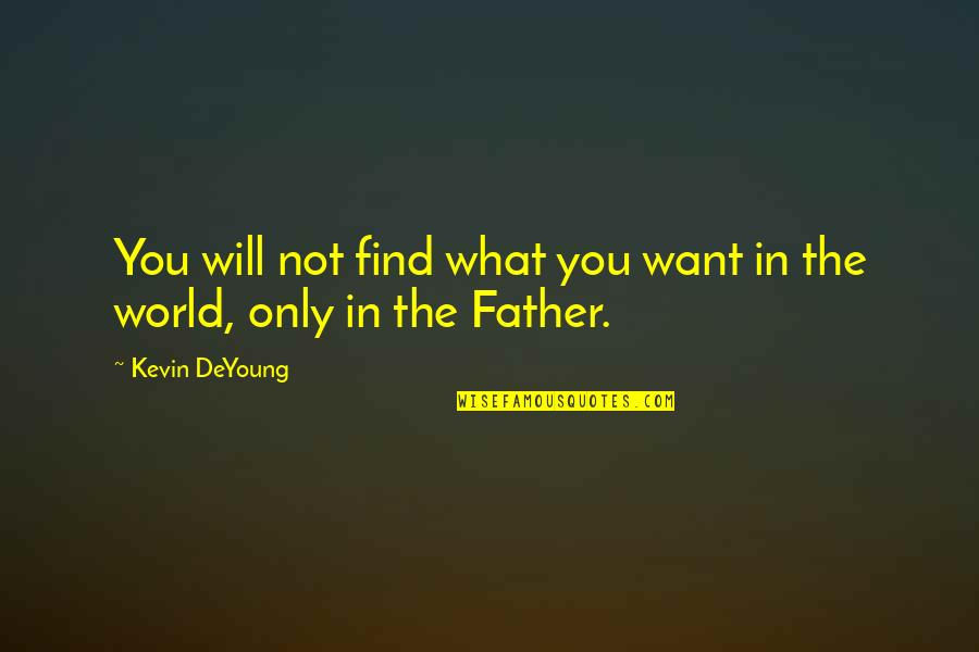 Palm Day Quotes By Kevin DeYoung: You will not find what you want in