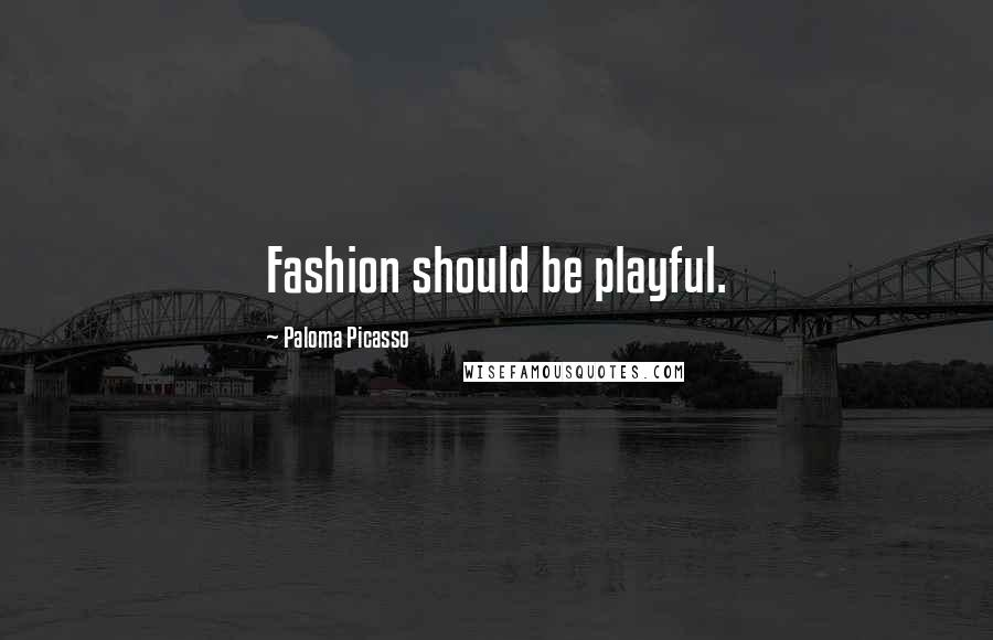 Paloma Picasso quotes: Fashion should be playful.