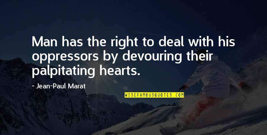 Palpitating Quotes By Jean-Paul Marat: Man has the right to deal with his