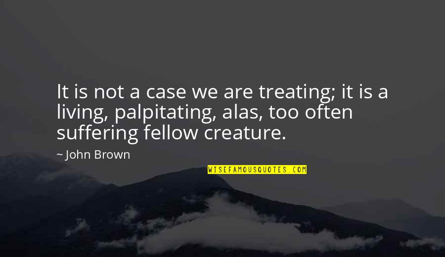 Palpitating Quotes By John Brown: It is not a case we are treating;