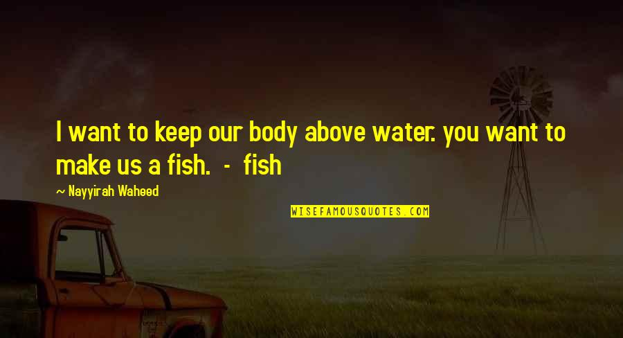 Palpitating Quotes By Nayyirah Waheed: I want to keep our body above water.