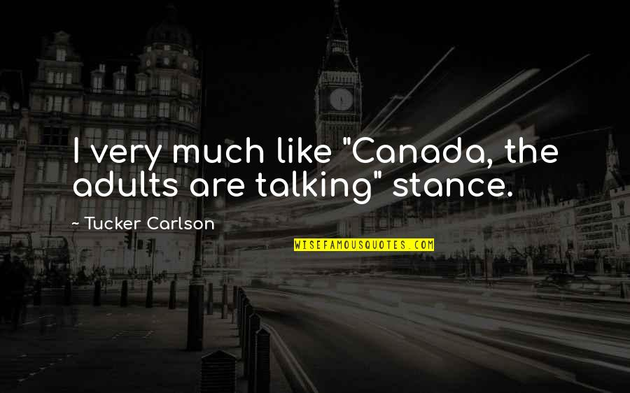 """Palpitating Quotes By Tucker Carlson: I very much like """"Canada, the adults are"""