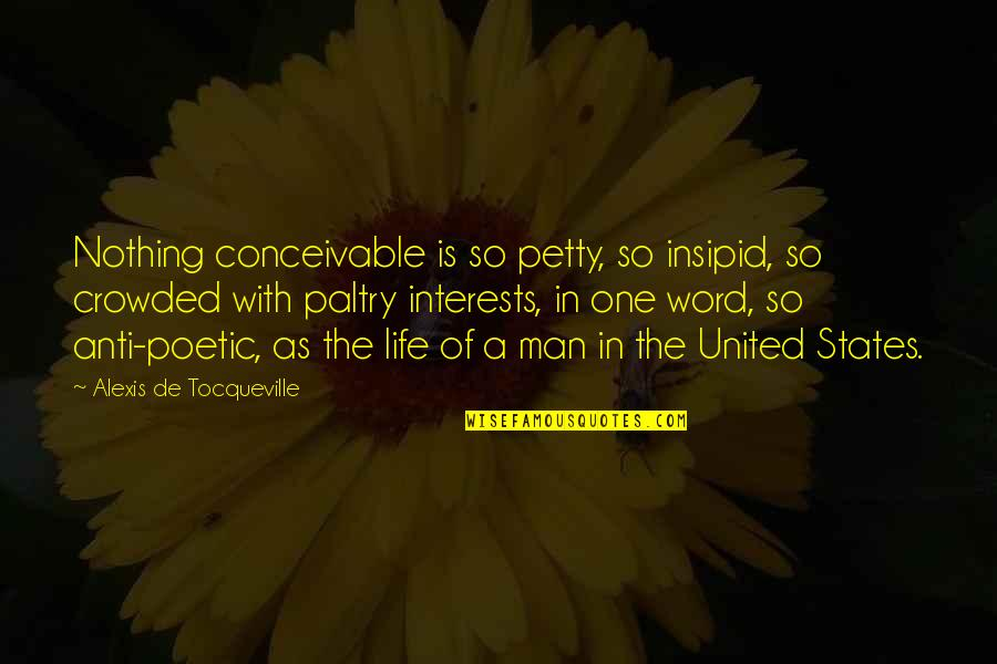 Paltry Quotes By Alexis De Tocqueville: Nothing conceivable is so petty, so insipid, so