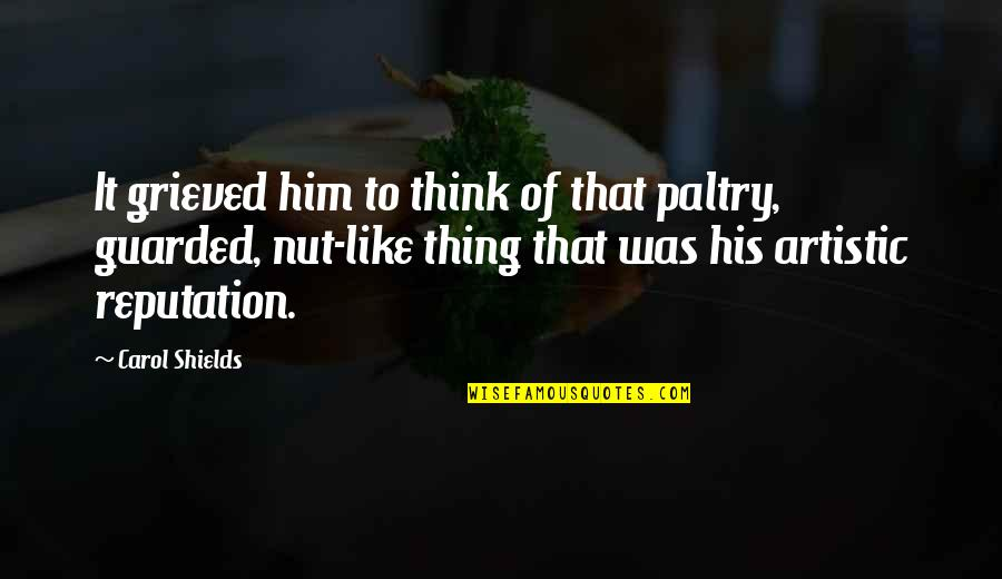 Paltry Quotes By Carol Shields: It grieved him to think of that paltry,