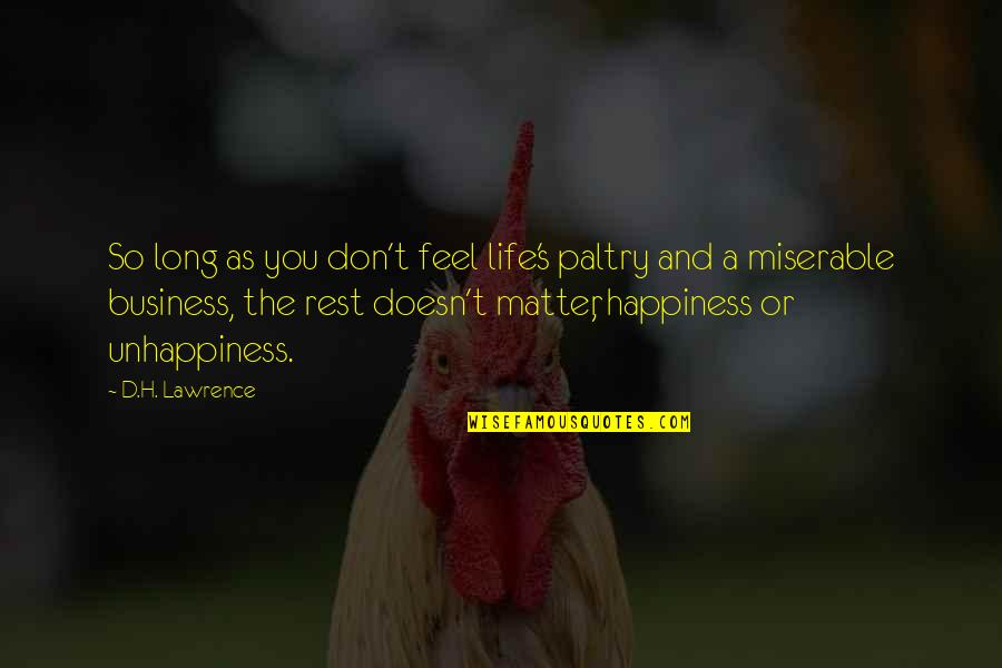 Paltry Quotes By D.H. Lawrence: So long as you don't feel life's paltry