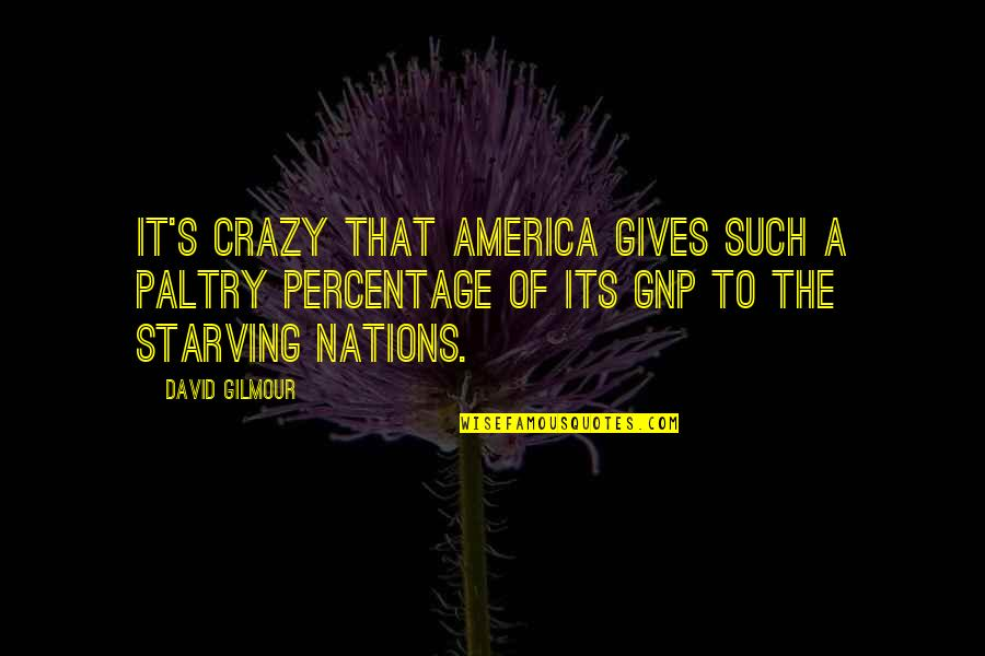 Paltry Quotes By David Gilmour: It's crazy that America gives such a paltry