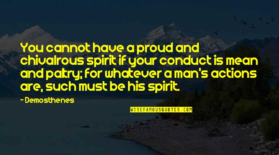 Paltry Quotes By Demosthenes: You cannot have a proud and chivalrous spirit