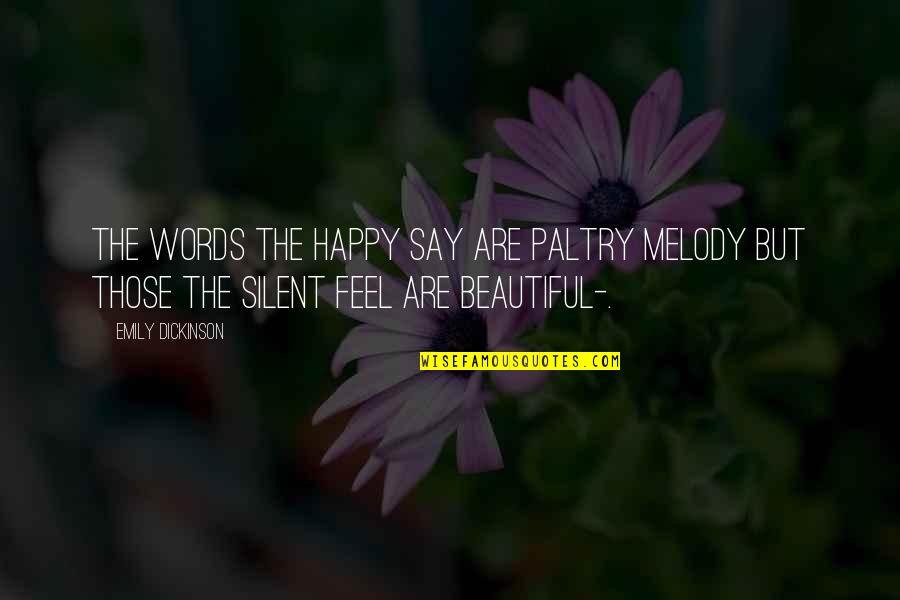 Paltry Quotes By Emily Dickinson: The words the happy say Are paltry melody