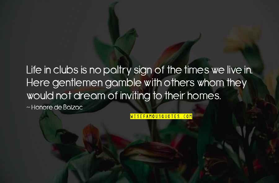 Paltry Quotes By Honore De Balzac: Life in clubs is no paltry sign of