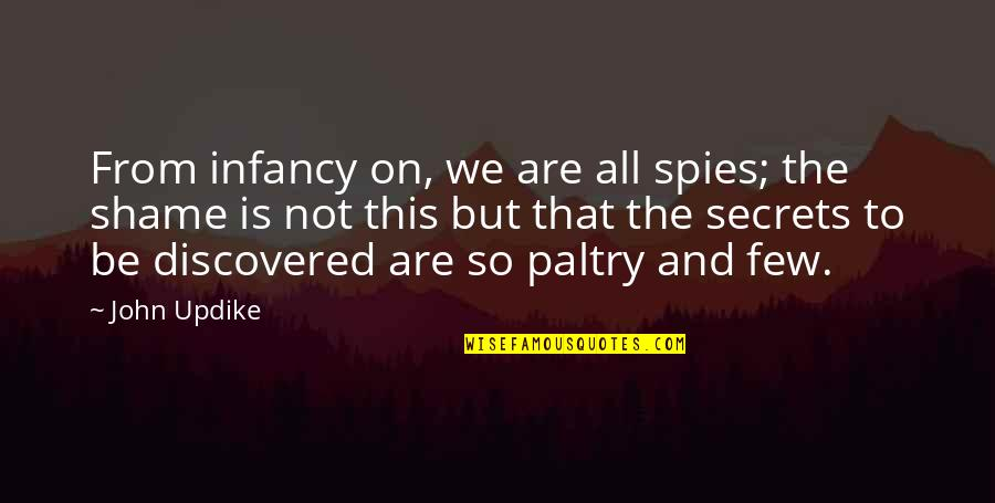 Paltry Quotes By John Updike: From infancy on, we are all spies; the