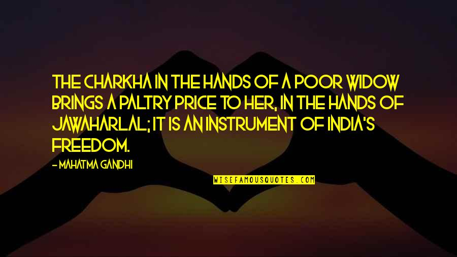 Paltry Quotes By Mahatma Gandhi: The Charkha in the hands of a poor