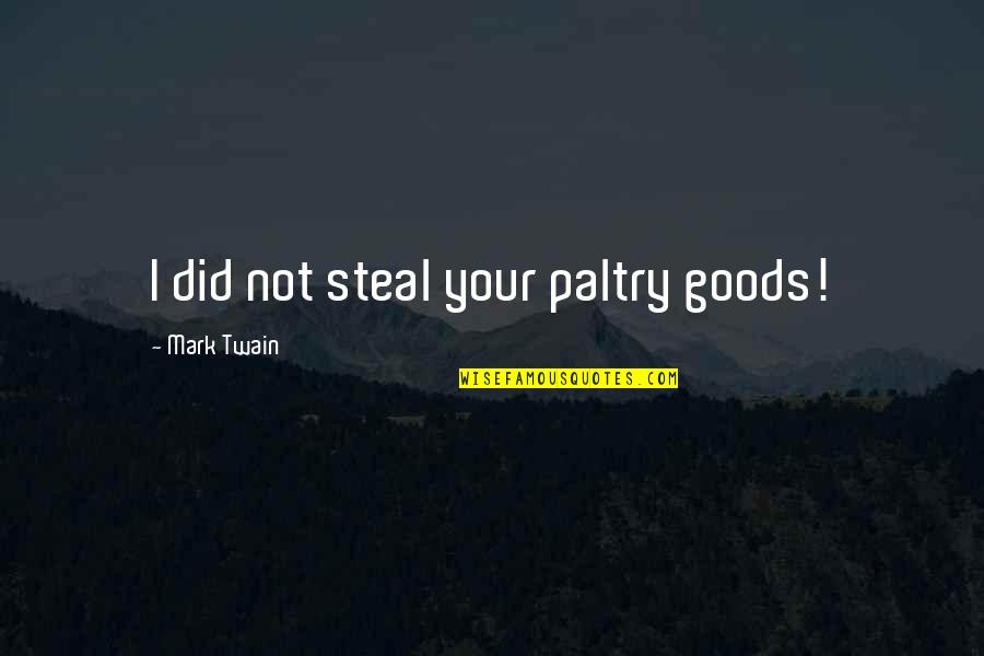 Paltry Quotes By Mark Twain: I did not steal your paltry goods!