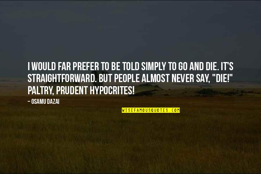 Paltry Quotes By Osamu Dazai: I would far prefer to be told simply